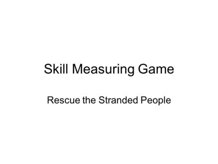 Skill Measuring Game Rescue the Stranded People. Plot In the year 2124 humans are colonizing the universe, but something has gone badly wrong and it is.