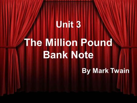 Unit 3 The Million Pound Bank Note By Mark Twain.