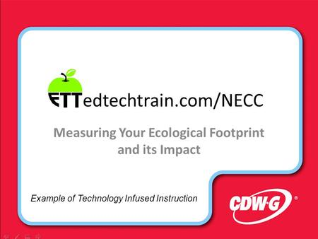 Edtechtrain.com/NECC Measuring Your Ecological Footprint and its Impact Example of Technology Infused Instruction.