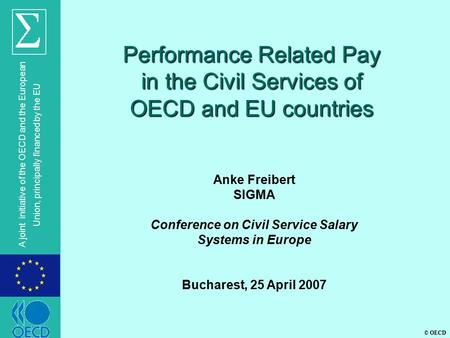 © OECD A joint initiative of the OECD and the European Union, principally financed by the EU Anke Freibert SIGMA Conference on Civil Service Salary Systems.