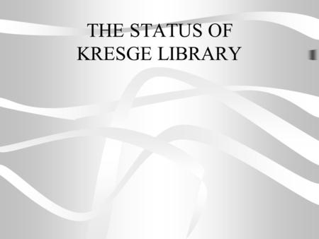 THE STATUS OF KRESGE LIBRARY. The Three Things All University Libraries Must Do They must pay for information to have it They must catalog the information.