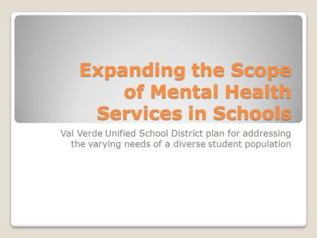 Expanding the Scope of Mental Health Services in Schools Val Verde Unified School District plan for addressing the varying needs of a diverse student population.