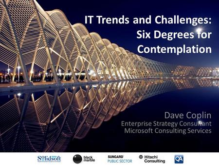 IT Trends and Challenges: Six Degrees for Contemplation Dave Coplin Enterprise Strategy Consultant Microsoft Consulting Services.