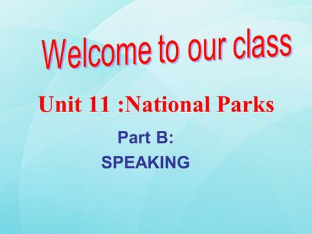 "Unit 11 : National Parks Part B: SPEAKING. Game: "" who is faster -There are 2 groups in the class. -Two group have a group of things displayed on the."
