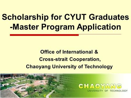 1 Office of International & Cross-strait Cooperation, Chaoyang University of Technology Scholarship for CYUT Graduates -Master Program Application.