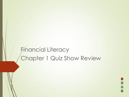 Financial Literacy Chapter 1 Quiz Show Review. a gift of money or other aid awarded to a student based on academic, athletic SAT scores or financial need,