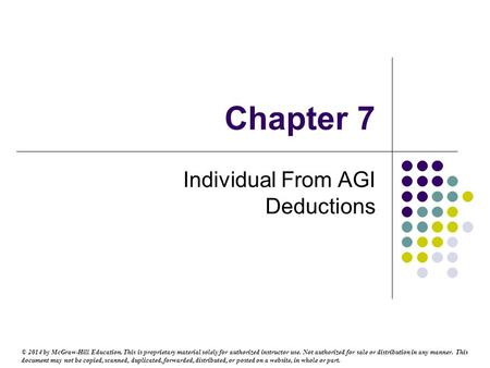 Chapter 7 Individual From AGI Deductions © 2014 by McGraw-Hill Education. This is proprietary material solely for authorized instructor use. Not authorized.