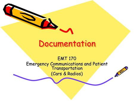DocumentationDocumentation EMT 170 Emergency Communications and Patient Transportation (Cars & Radios)