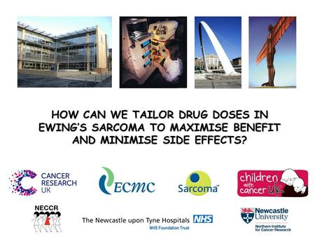 HOW CAN WE TAILOR DRUG DOSES IN EWING'S SARCOMA TO MAXIMISE BENEFIT AND MINIMISE SIDE EFFECTS?