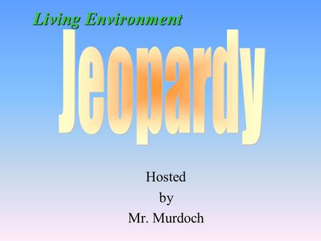 Hosted by Mr. Murdoch Living Environment 100 200 400 300 400 Cellular Respiration Cancer & Cell Growth Basic Chemistry Biological Compounds 300 200 400.