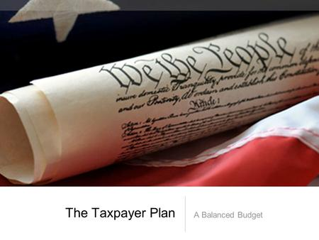 The Taxpayer Plan A Balanced Budget. The Current Plan: Where we are Now The proposed Budget from the Budget Committee has a $761,984 deficit It will take.