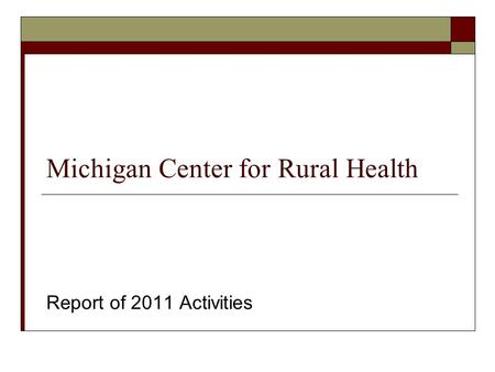 Michigan Center for Rural Health Report of 2011 Activities.