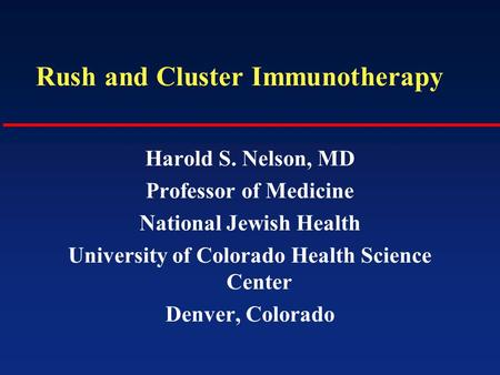 Rush and Cluster Immunotherapy Harold S. Nelson, MD Professor of Medicine National Jewish Health University of Colorado Health Science Center Denver, Colorado.