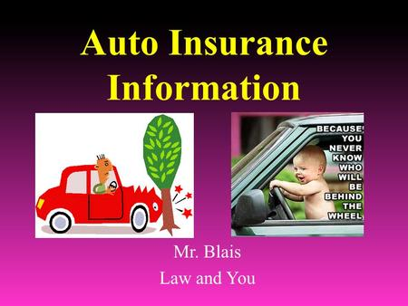 Auto Insurance Information Mr. Blais Law and You.