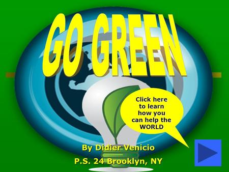 Click here to learn how you can help the WORLD By Didier Venicio P.S. 24 Brooklyn, NY.
