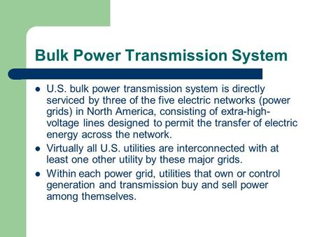 Bulk Power Transmission System U.S. bulk power transmission system is directly serviced by three of the five electric networks (power grids) in North America,