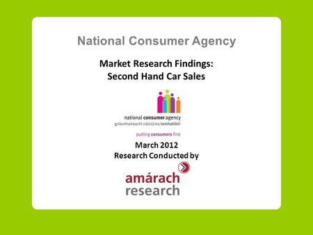 National Consumer Agency Market Research Findings: Second Hand Car Sales March 2012 Research Conducted by.