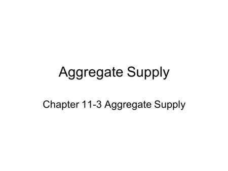 Aggregate Supply Chapter 11-3 Aggregate Supply. Aggregate Supply The aggregate supply curve shows the relationship between the aggregate price level and.
