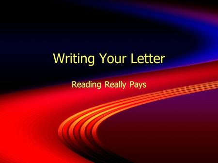 Writing Your Letter Reading Really Pays. Today's objectives  Students will understand the basic structure of the Reading Really Pays letter.  Students.