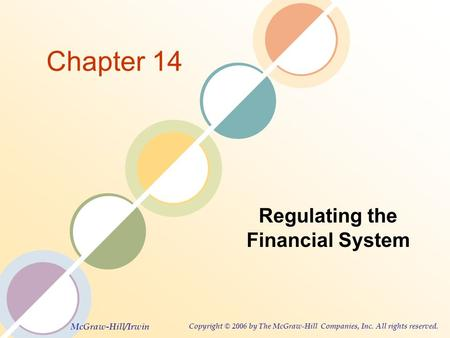 McGraw-Hill/Irwin Copyright © 2006 by The McGraw-Hill Companies, Inc. All rights reserved. Chapter 14 Regulating the Financial System.