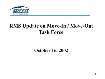 1 RMS Update on Move-In / Move-Out Task Force October 16, 2002.