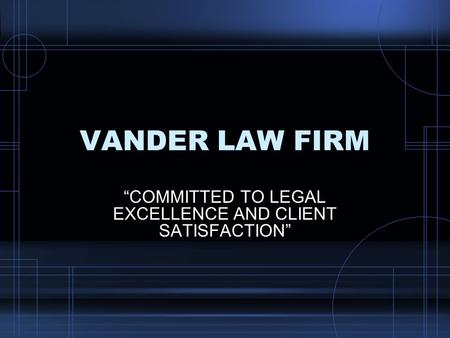 "VANDER LAW FIRM ""COMMITTED TO LEGAL EXCELLENCE AND CLIENT SATISFACTION"""