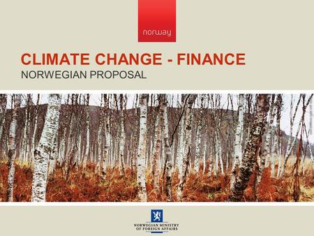 CLIMATE CHANGE - FINANCE NORWEGIAN PROPOSAL. KEY POINTS ● Cap and trade systems create assets ● The size of the asset is decided by the Cap ● The value.