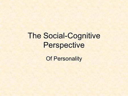 The Social-Cognitive Perspective Of Personality. Bandura is Back Social cognitive theory stems from social learning theory (under the umbrella of behaviorism).