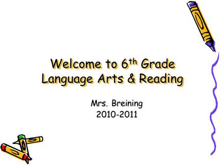 Welcome to 6 th Grade Language Arts & Reading Mrs. Breining 2010-2011.