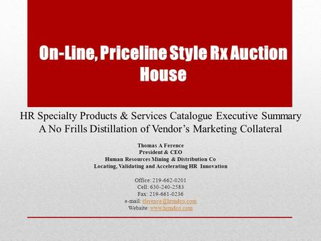 On-Line, Priceline Style Rx Auction House HR Specialty Products & Services Catalogue Executive Summary A No Frills Distillation of Vendor's Marketing Collateral.
