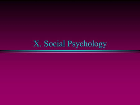 X. Social Psychology. A. SP approach to behavior.. l 1. Definition: The scientific study of how people think about, influence, and relate to one another.