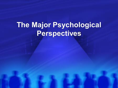 The Major Psychological Perspectives. Major Perspectives A. There are five leading approaches to studying and explaining mental processes and behavior.