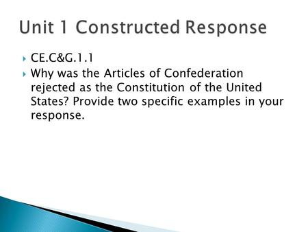  CE.C&G.1.1  Why was the Articles of Confederation rejected as the Constitution of the United States? Provide two specific examples in your response.