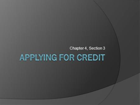 Chapter 4, Section 3. Creditworthiness Are you trustworthy enough to pay back your loans? Your credit rating is a way of showing just how trustworthy.