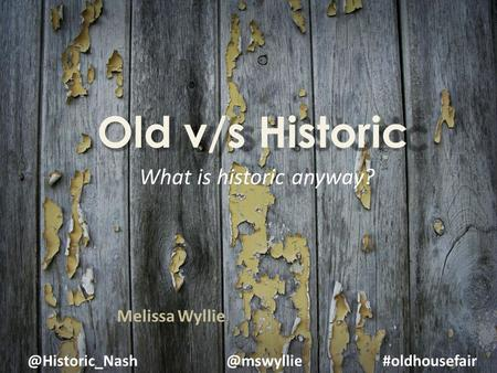 #oldhousefair Old v/s Historic What is historic anyway? Melissa Wyllie.