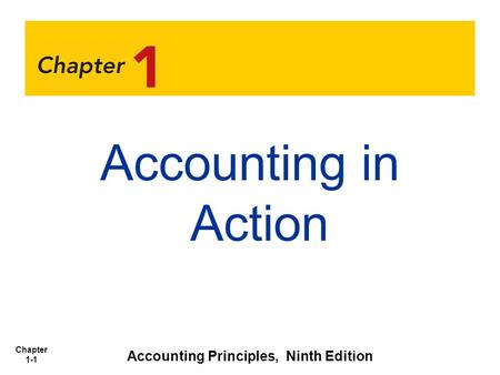 Chapter 1-1 <strong>Accounting</strong> in Action <strong>Accounting</strong> <strong>Principles</strong>, Ninth Edition.