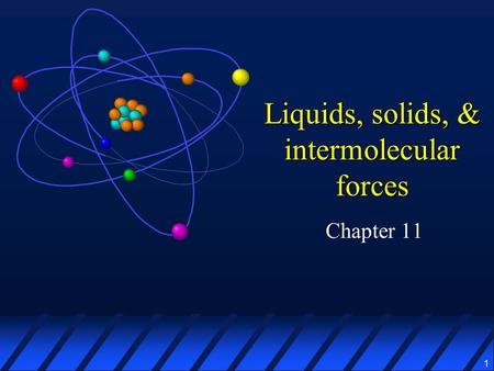 1 Liquids, solids, & intermolecular forces Chapter 11.