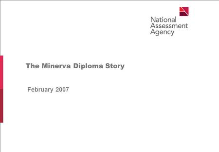The Minerva Diploma Story February 2007. The Minerva Diploma Story Minerva QCA Qualifications Catalogue MIAP Learner Registration Service 1 Learner enrols.