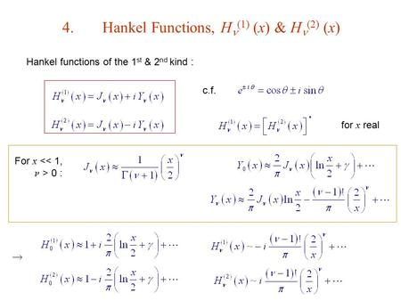 4.Hankel Functions, H (1) (x) & H (2) (x) Hankel functions of the 1 st & 2 nd kind : c.f. for x real For x 0 : 