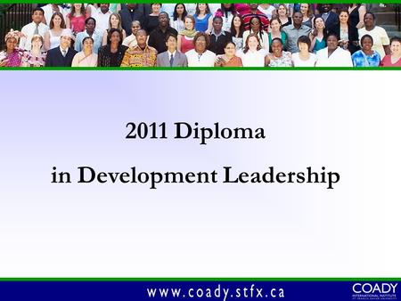 2011 Diploma in Development Leadership. GOALS OF THE PROGRAM.