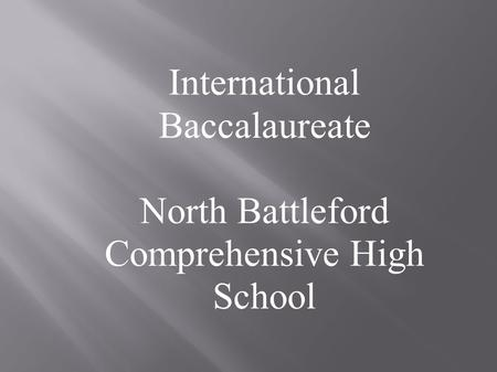 International Baccalaureate North Battleford Comprehensive High School.