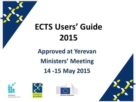 ECTS Users' Guide 2015 Approved at Yerevan Ministers' Meeting 14 -15 May 2015.