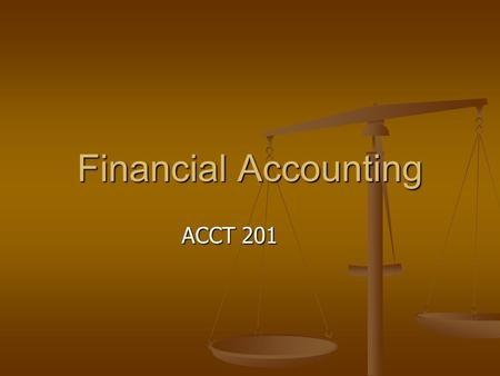 Financial Accounting ACCT 201. 1. Definition Accounting is the process of identifying, measuring, recording and communicating information about a company.