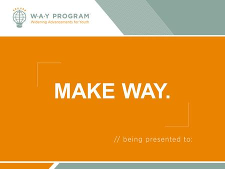 MAKE WAY.. WAY Mission To change lives by creating engaging and encouraging educational opportunities for all young people.