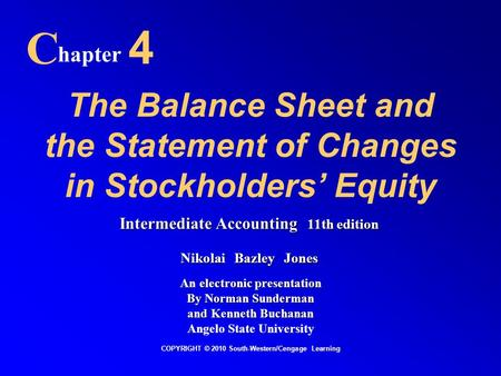 The Balance Sheet and the Statement of Changes in Stockholders' Equity C hapter 4 COPYRIGHT © 2010 South-Western/Cengage Learning Intermediate Accounting.