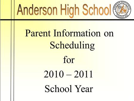 Parent Information on Scheduling for 2010 – 2011 School Year.