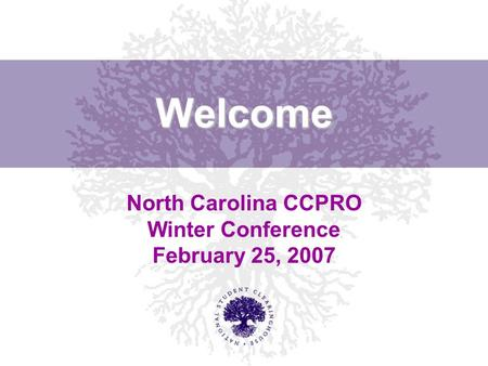 Welcome North Carolina CCPRO Winter Conference February 25, 2007.