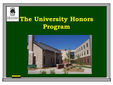 The University Honors Program. Benefits  Smaller classes  Interdisciplinary discussion-based seminars  Priority registration  Community of scholars.