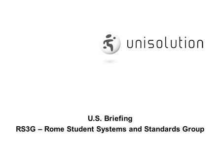 U.S. Briefing RS3G – Rome Student Systems and Standards Group.