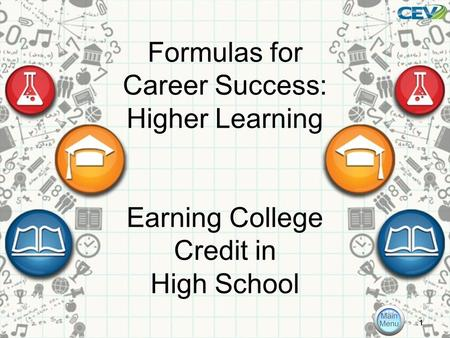 Formulas for Career Success: Higher Learning Earning College Credit in High School 1.